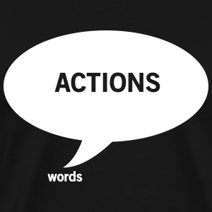 Actions speak louder than words T-Shirts - Men's Premium T-Shirt