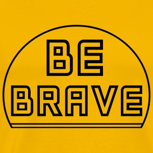 Be Brave T-Shirts - Men's Premium T-Shirt
