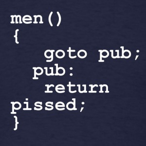 Men goto pub return pissed - Men's T-Shirt
