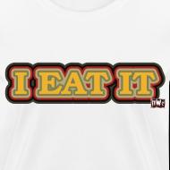 Design ~ I EAT IT: Female Shirt