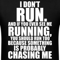 I DON'T RUN T-Shirts