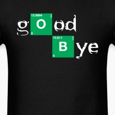 GOOD BYE BREAKING BAD T-Shirts