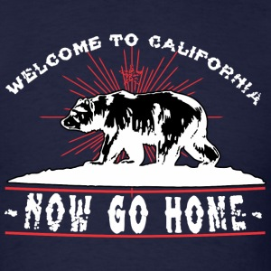Welcome To California, Now Go Home T-Shirts - Men's T-Shirt