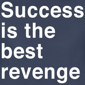 Success is the best revenge Women's T-Shirts - Women's Premium T-Shirt