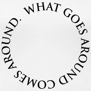 What goes around comes around Women's T-Shirts - Women's Premium T-Shirt