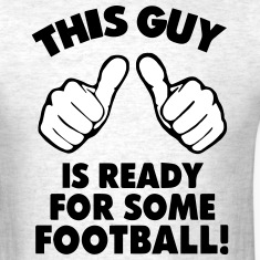THIS GUY IS READY FOR SOME FOOTBALL! T-Shirts