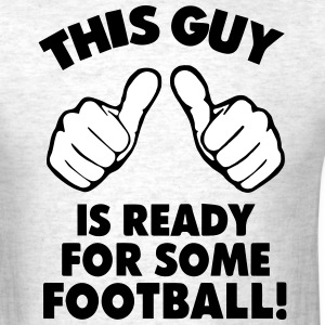 THIS GUY IS READY FOR SOME FOOTBALL! T-Shirts - Men's T-Shirt