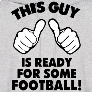THIS GUY IS READY FOR SOME FOOTBALL! Hoodies - Men's Hoodie