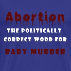Abortion equals baby murder.png T-Shirts
