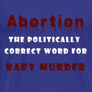 Abortion equals baby murder.png T-Shirts - Men's Premium T-Shirt