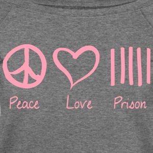 Peace Love Prison Long Sleeve Shirts - Women's Wideneck Sweatshirt