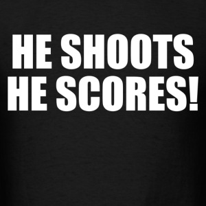 he shoots he scores - Men's T-Shirt