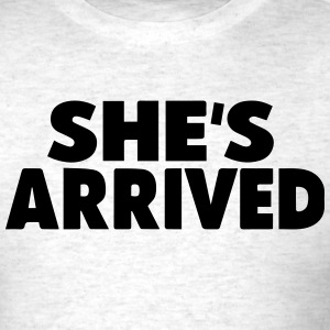 SHE'S ARRIVED T-Shirts - Men's T-Shirt