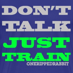 Don't Talk Just Train - Men's Premium T-Shirt