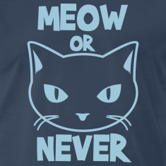 Meow or Never T-Shirts