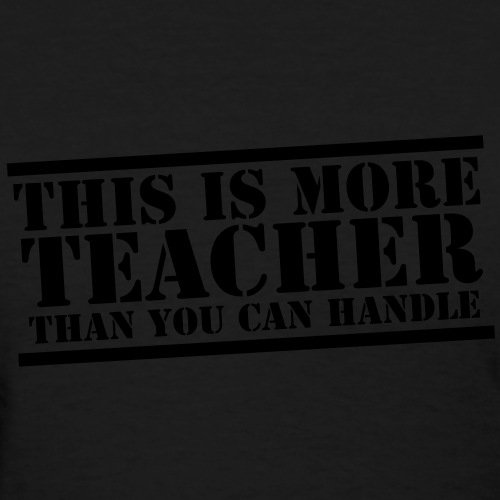 THIS IS MORE teacher than you can handle