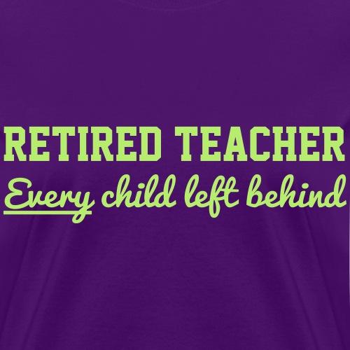 Retired Teacher. Every Child Left Behind