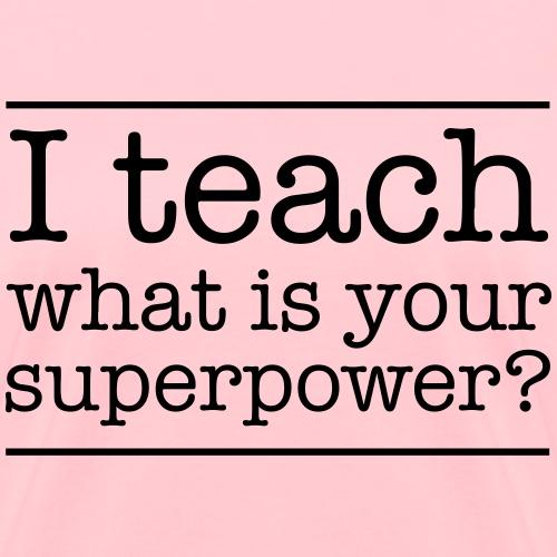 I teach. What is yur super power.