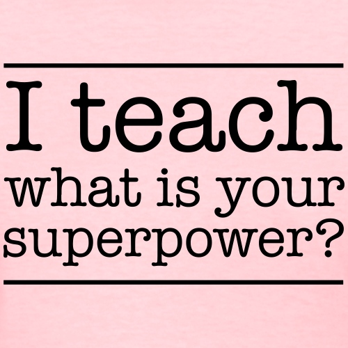 I teach. What is yur super power.