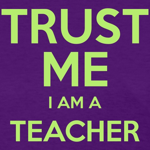 trust me i am a teacher