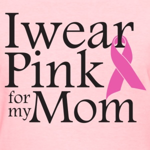 i wear pink for my mom - Women's T-Shirt