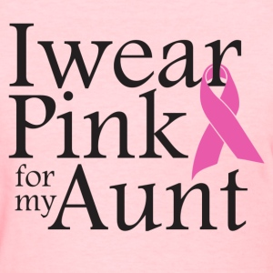i wear pink for my aunt - Women's T-Shirt