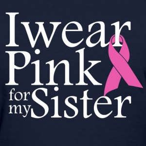 i wear pink for my sister - Women's T-Shirt