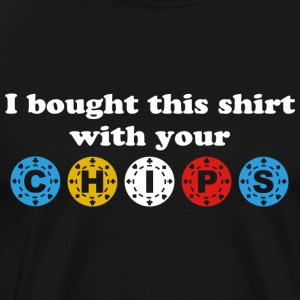 I Bought This Shirt with your Chips T-Shirts - Men's Premium T-Shirt