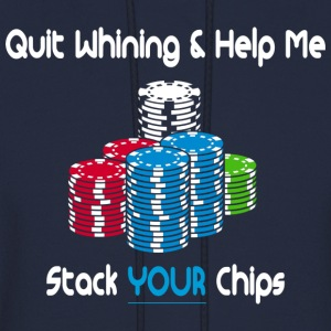quit whining & help me stack your chips Hoodies - Men's Hoodie