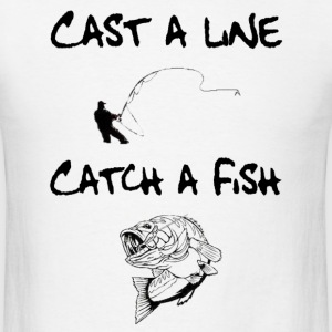 Cast A Line - Catch A Fish T-Shirts - Men's T-Shirt