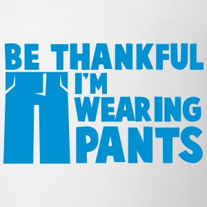 Be thankful I'm wearing PANTS in blue Bottles & Mugs - Coffee/Tea Mug