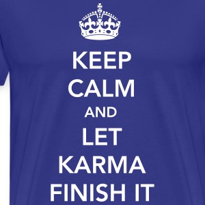 Keep Calm and Let Karma Finish It T-Shirts - Men's Premium T-Shirt