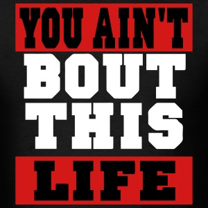 YOU AIN'T BOUT THIS LIFE T-Shirts - Men's T-Shirt