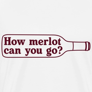 How merlot can you go? T-Shirts - Men's Premium T-Shirt