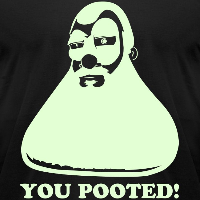 YOU POOTED!! (Glow In The Dark Flex)