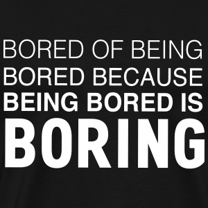Bored of being bored T-Shirts - Men's Premium T-Shirt