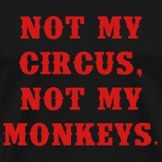 Not my circus, not my monkeys T-Shirts