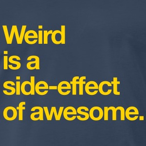 Weird is a side-effect of awesome T-Shirts - Men's Premium T-Shirt