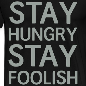 Stay hungry stay foolish T-Shirts - Men's Premium T-Shirt
