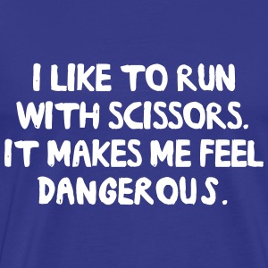 I like to run with scissors. Feel Dangerous T-Shirts - Men's Premium T-Shirt