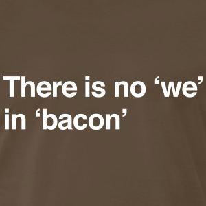 There is no we in bacon T-Shirts - Men's Premium T-Shirt