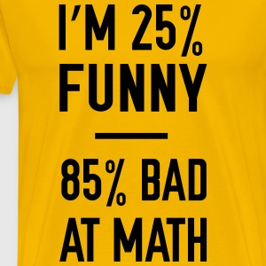 I'm 25% funny. 85% bad at math T-Shirts - Men's Premium T-Shirt