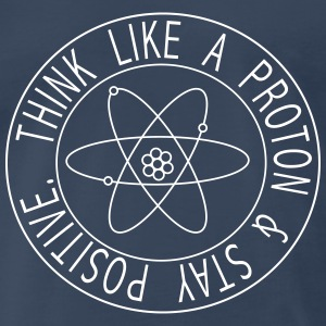 Think like a proton and stay positive T-Shirts - Men's Premium T-Shirt