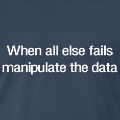 When all else fails manipulate the data T-Shirts