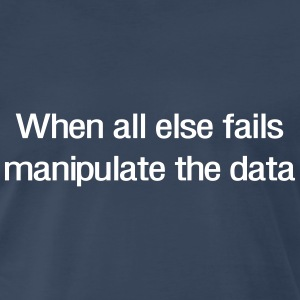 When all else fails manipulate the data T-Shirts - Men's Premium T-Shirt