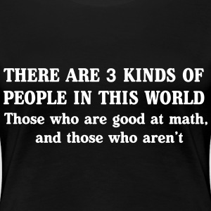 Three kinds of people. Those good at math Women's T-Shirts - Women's Premium T-Shirt