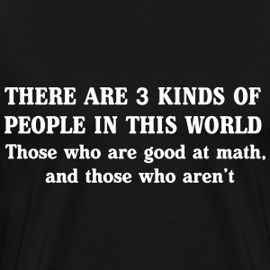 Three kinds of people. Those good at math T-Shirts - Men's Premium T-Shirt
