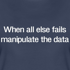 When all else fails manipulate the data Women's T-Shirts - Women's Premium T-Shirt