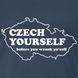 Czech yourself before you wreck yo'self T-Shirts - Men's Premium T-Shirt