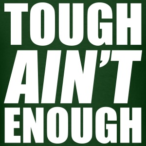 Tough Ain't Enough T-Shirts - Men's T-Shirt